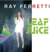 Ray Ferretti - Leaf Juice