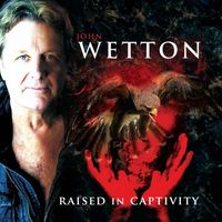 John Wetton - Raised In Captivity