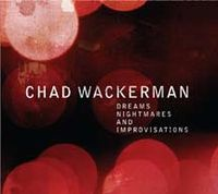 Chad Wackerman - Dreams, Nightmares and Improvisations