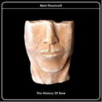 Matt Resnicoff - The History Of Now
