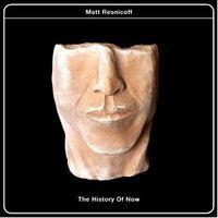 Matt Resnicoff - The History Of Now