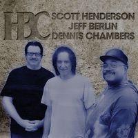 Scott Henderson, Jeff Berlin, Dennis Chambers - HBC