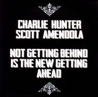 Charlie Hunter and Scott Amendola - Not Getting Behind Is The New Getting Ahead